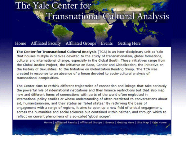 The Center for Transnational Cultural Analysis is an academic institution established at Yale University to foster discussion about cultural shifts across the world. The site was intended to provide information about past and future colloquia, as well as relevant publications and media.
